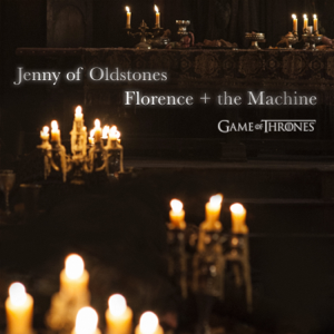 Florence + The Machine Jenny of Oldstones Game of Thrones  Florence  The Machine album songs, reviews, credits