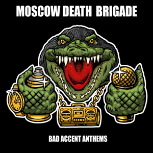 Moscow Death Brigade - Bad Accent Anthems