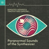 Repeated Viewing and Timothy Fife Explore Paranormal Sounds of the Synthesizer