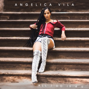 Angelica Vila - All I Do Is 4 U