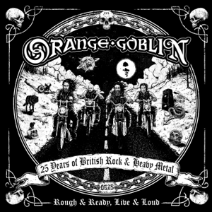 Orange Goblin - Rough & Ready, Live & Loud