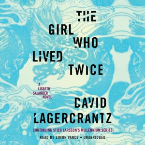 The Girl Who Lived Twice: A Lisbeth Salander novel, continuing Stieg Larsson's Millennium Series (Unabridged) - David Lagercrantz audiobook, mp3