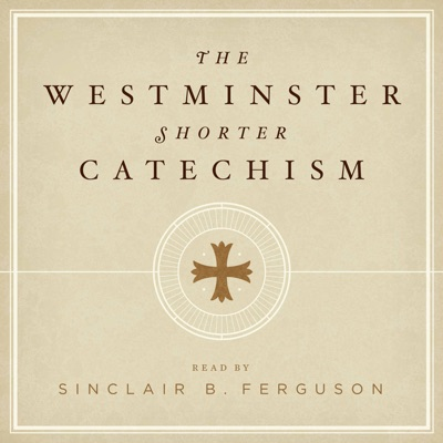 The Westminster Shorter Catechism with Sinclair Ferguson
