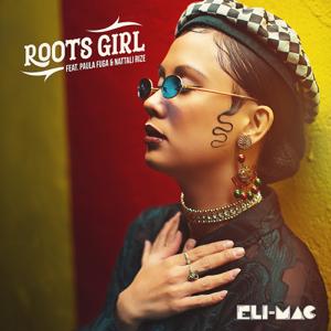 Eli-Mac - Roots Girl feat. Paula Fuga & Nattali Rize