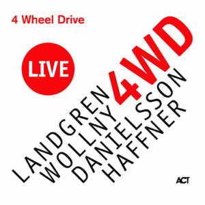 Nils Landgren, Michael Wollny & Wolfgang Haffner - 4 Wheel Drive Live (with Lars Danielsson)
