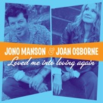 Jono Manson - Loved Me into Loving Again (feat. Joan Osborne)
