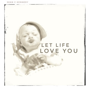 Let Life Love You - Single