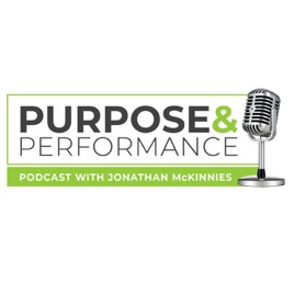 Purpose and Performance Podcast with Jonathan McKinnies: 013 - Is