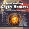 108 Times Chanting Gayatri Mantras for Peace & Harmony - Sunil Dutt Chaturvedi