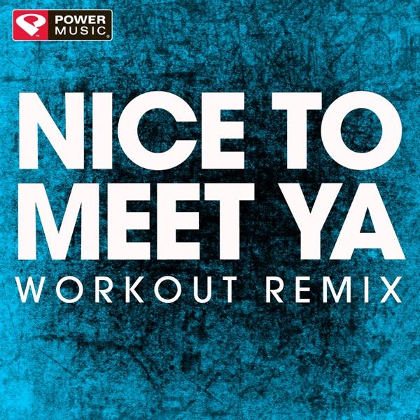 Nice to Meet Ya (Workout Remix) - Single