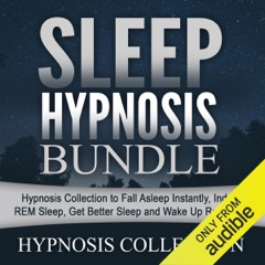 Sleep Hypnosis Bundle: Hypnosis Collection to Fall Asleep Instantly, Induce REM Sleep, Get Better Sleep and Wake up Refreshed