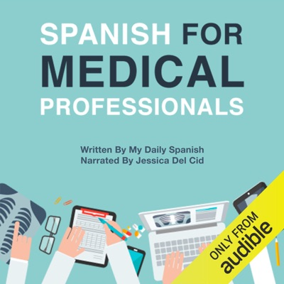 Spanish for Medical Professionals: Essential Spanish Terms and Phrases for Healthcare Providers (Unabridged)