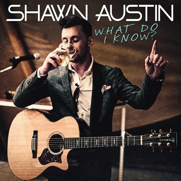 Shawn Austin - What Do I Know