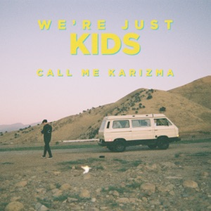 CALL ME KARIZMA - We're Just Kids Chords and Lyrics