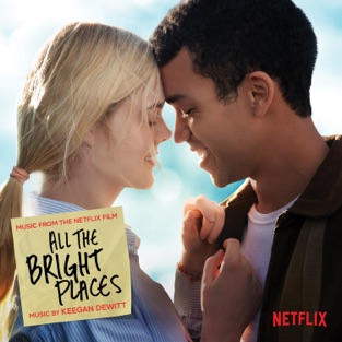 Keegan DeWitt - All the Bright Places (Music from the Netflix Film)