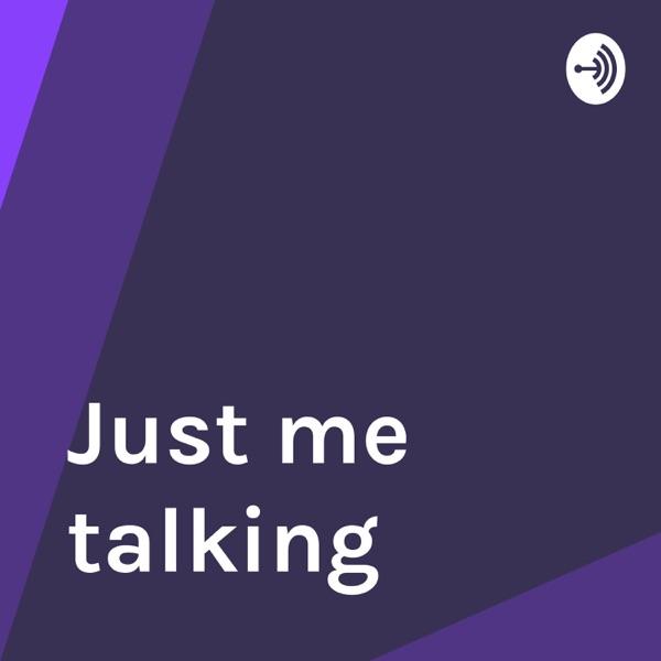 Just me talking
