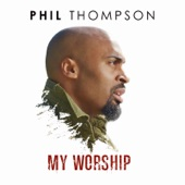 Phil Thompson - My Worship