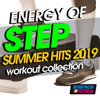 Various Artists - Energy of Step Summer Hits 2019 Workout Collection (15 Tracks Non-Stop Mixed Compilation for Fitness & Workout 132 Bpm / 32 Count)