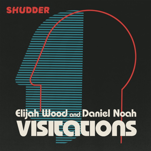 Visitations with Elijah Wood and Daniel Noah
