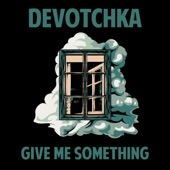 Devotchka - Give Me Something