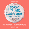 Jessica Pan - Sorry I'm Late, I Didn't Want to Come (Unabridged)  artwork