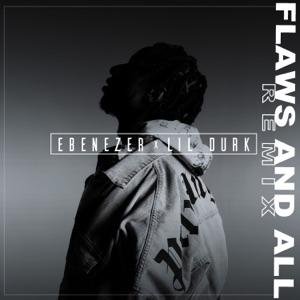 Ebenezer - Flaws and All (Lil Durk Remix)