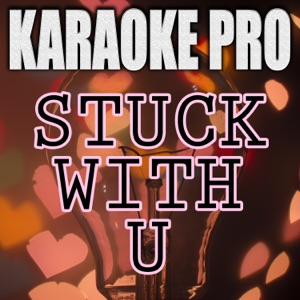 Karaoke Pro - Stuck With U (Originally Performed by Ariana Grande & Justin Bieber)