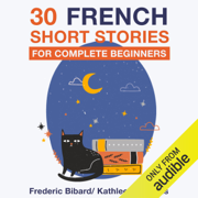 30 French Short Stories for Complete Beginners (Unabridged)