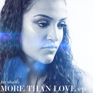 Jay Shalé - More Than Love - EP