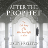 Lesley Hazleton - After the Prophet: The Epic Story of the Shia-sunni Split in Islam  artwork