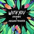 Germany Top 10 Dance Songs - With You - Kaskade & Meghan Trainor