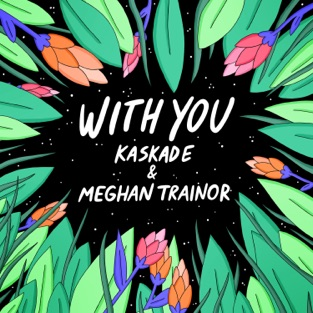 Kaskade & Meghan Trainor - With You M4A Download