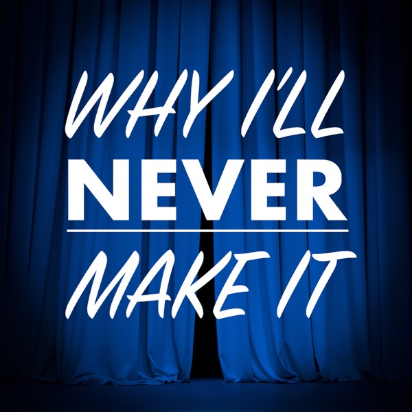 Why I'll Never Make It - An Actor's Journey
