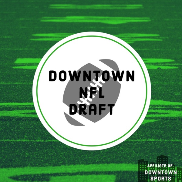 Downtown NFL Draft Podcast