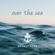 Over the Sea - Magnus Bokn