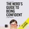 Mark Manson - The Nerd's Guide to Being Confident (Unabridged)  artwork