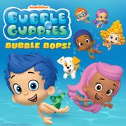 Bubble Guppies Bubble Bops! - Bubble Guppies Cast - Bubble Guppies Cast
