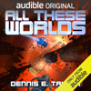 Dennis E. Taylor - All These Worlds: Bobiverse, Book 3 (Unabridged)  artwork
