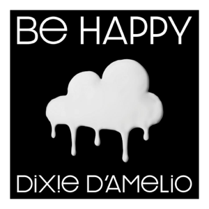 Dixie D'Amelio - Be Happy