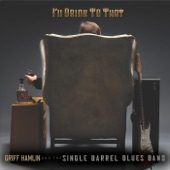 Griff Hamlin and the Single Barrel Blues Band - Down and Out