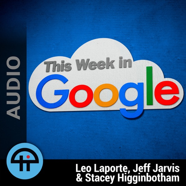 This Week in Google (MP3) | Listen Free on Castbox