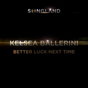 Kelsea Ballerini Better Luck Next Time  Kelsea Ballerini album songs, reviews, credits