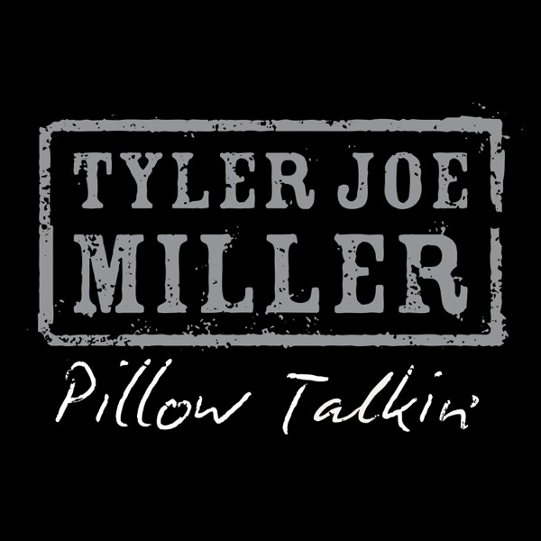 Tyler Joe Miller - Pillow Talkin'