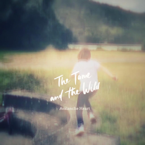 The Tame and the Wild - Avalanche Heart