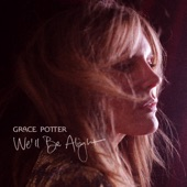 Grace Potter - We'll Be Alright