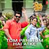 Neha Kakkar, Mika Singh & Tanishk Bagchi - Tum Par Hum Hai Atke (From