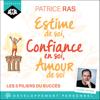 Estime de soi, confiance en soi, amour de soi - Patrice Ras