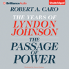 Robert A. Caro - The Passage of Power: The Years of Lyndon Johnson (Unabridged)  artwork