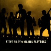Steve Riley & The Mamou Playboys - Mama Told Papa