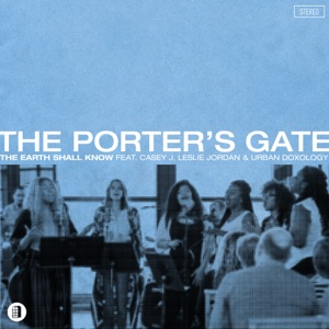 The Porter's Gate - The Earth Shall Know feat. Urban Doxology, Casey J & Leslie Jordan